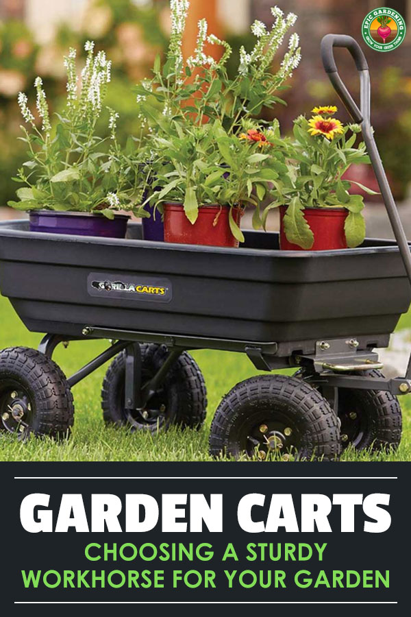 The best garden carts come in many varieties: dump, utility, flatbed, and foldable. Choosing the right one for you is easy after you read through our guide.